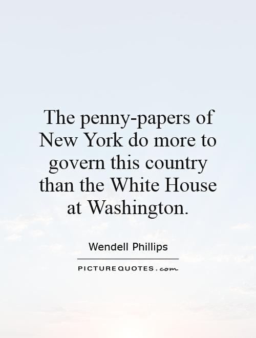 The penny-papers of New York do more to govern this country than the White House at Washington Picture Quote #1