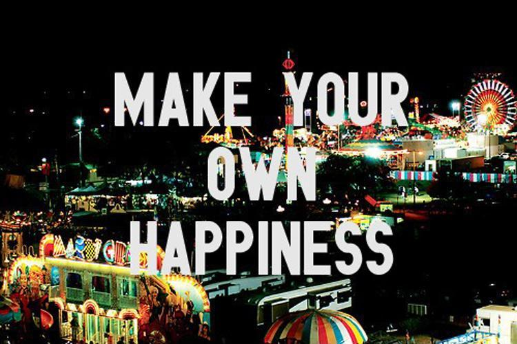 Make your own happiness Picture Quote #1