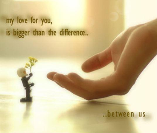 My love for you is bigger than the difference between us Picture Quote #1
