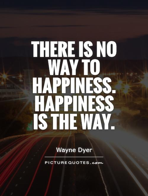 There is no way to happiness. Happiness is the way Picture Quote #1