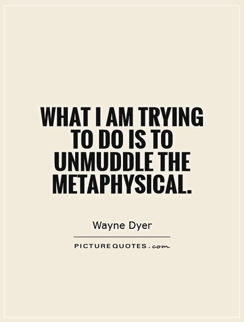 What I am trying to do is to unmuddle the metaphysical Picture Quote #1