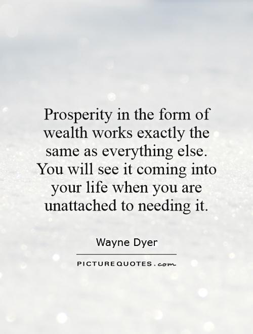 Prosperity in the form of wealth works exactly the same as everything else. You will see it coming into your life when you are unattached to needing it Picture Quote #1