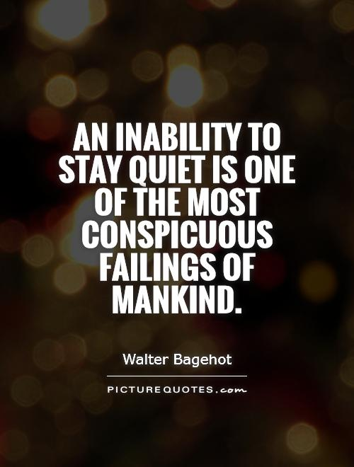 An inability to stay quiet is one of the most conspicuous failings of mankind Picture Quote #1