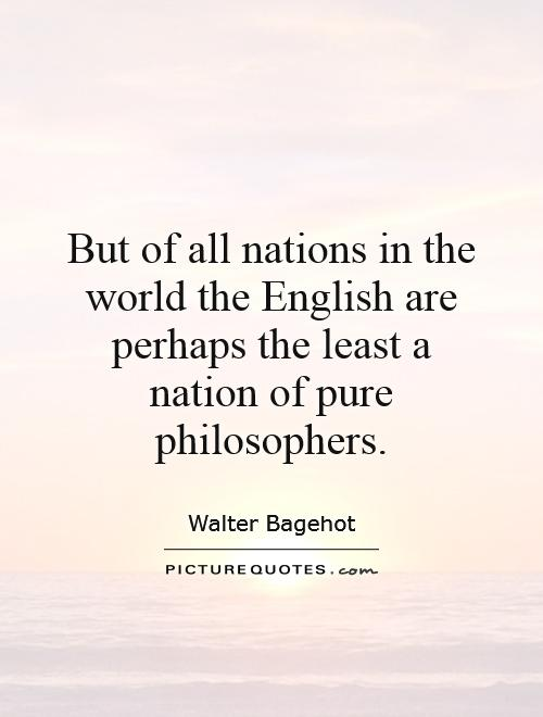 But of all nations in the world the English are perhaps the least a nation of pure philosophers Picture Quote #1