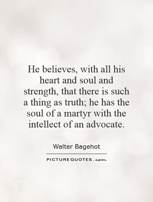 Heart And Soul Quotes And Sayings: He Believes, With All His Heart And Soul And Strength