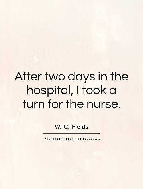 After two days in the hospital, I took a turn for the nurse Picture Quote #1
