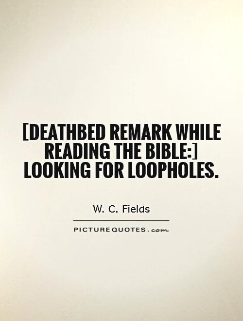 [deathbed remark while reading the bible:] looking for loopholes Picture Quote #1