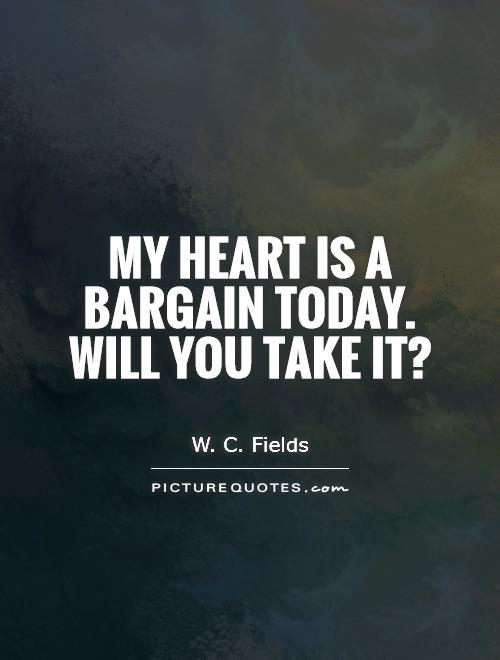 My heart is a bargain today. Will you take it? Picture Quote #1