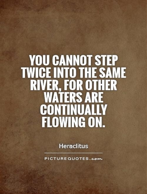 You cannot step twice into the same river, for other waters are continually flowing on Picture Quote #1