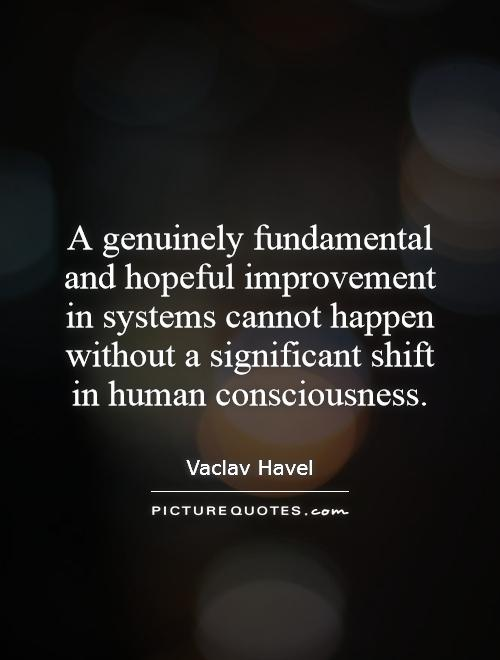 A genuinely fundamental and hopeful improvement in systems cannot happen without a significant shift in human consciousness Picture Quote #1