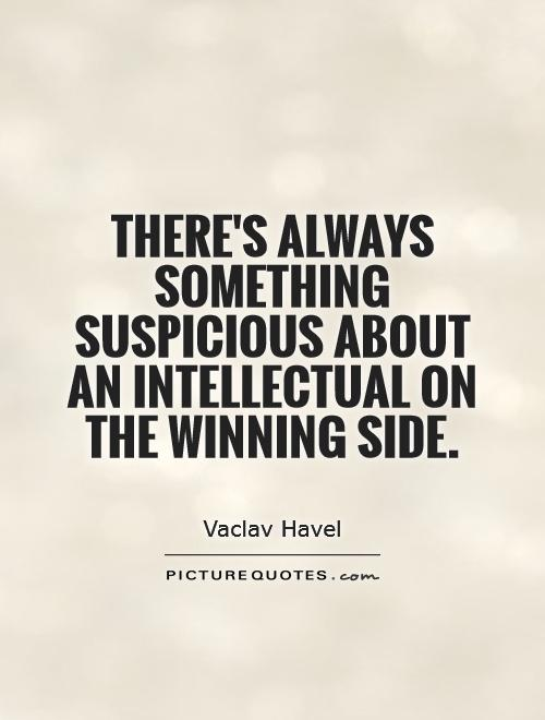 There's always something suspicious about an intellectual on the winning side Picture Quote #1