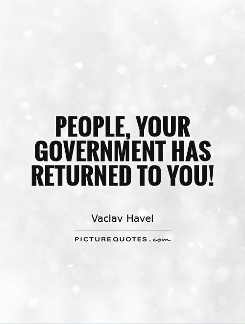 People, your government has returned to you! Picture Quote #1