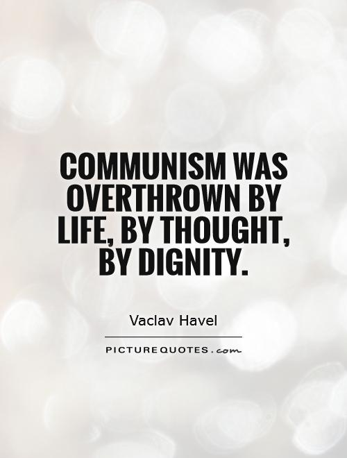 Communism was overthrown by life, by thought, by dignity Picture Quote #1