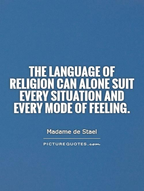 The language of religion can alone suit every situation and every mode of feeling Picture Quote #1