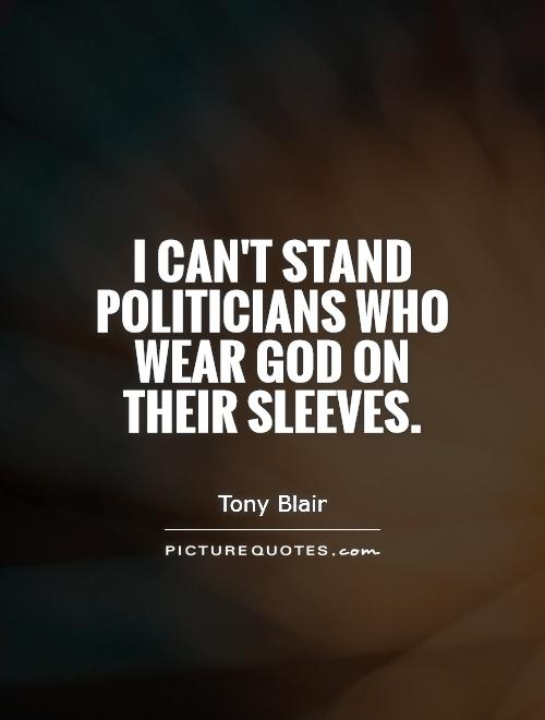 I can't stand politicians who wear God on their sleeves Picture Quote #1