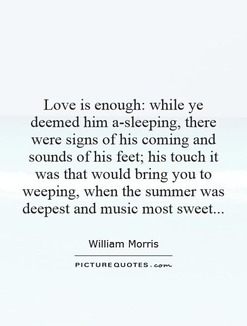 Love Quotes For Him Sleeping : Love Is Quotes William Morris Quotes