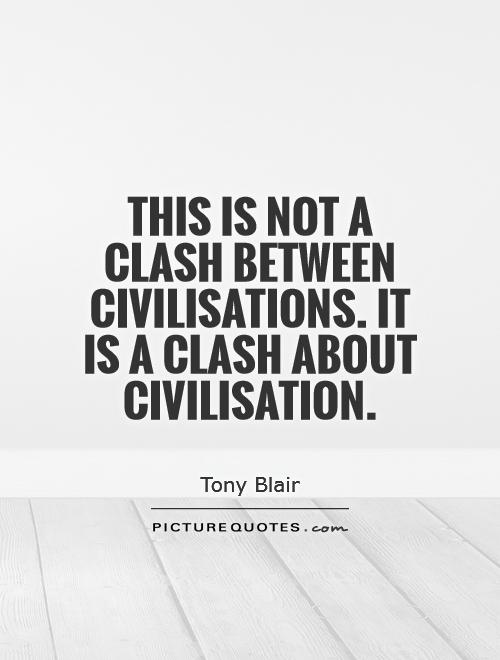 This is not a clash between civilisations. It is a clash about civilisation Picture Quote #1