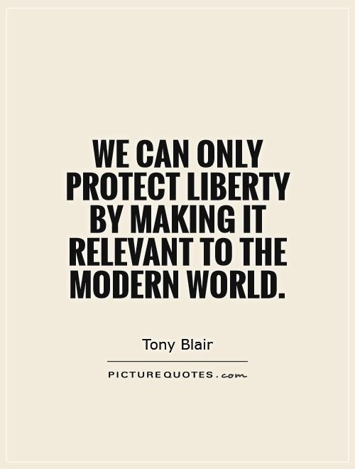 We can only protect liberty by making it relevant to the modern world Picture Quote #1