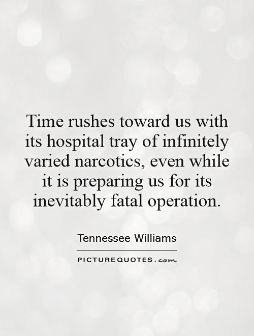 Time rushes toward us with its hospital tray of infinitely varied narcotics, even while it is preparing us for its inevitably fatal operation Picture Quote #1