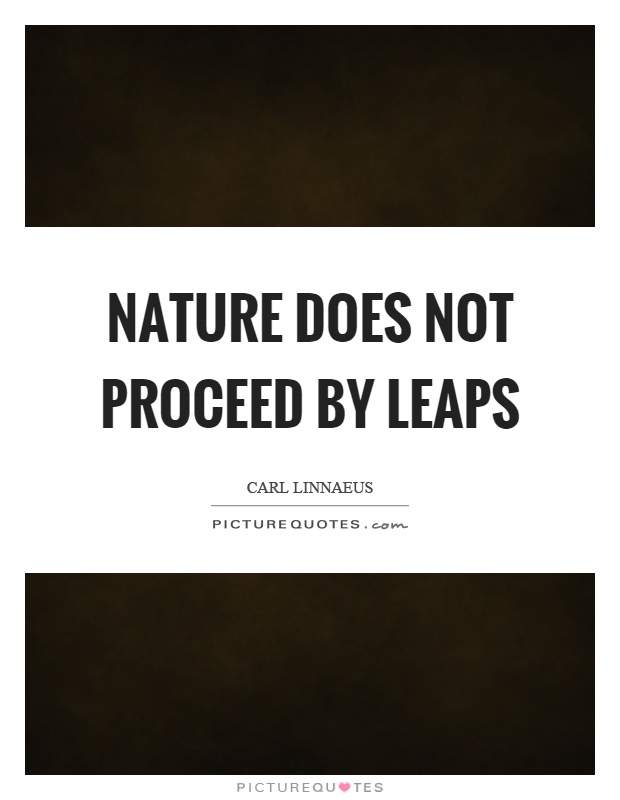 Nature does not proceed by leaps Picture Quote #1