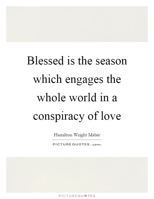 Blessed is the season which engages the whole world in a conspiracy of love Picture Quote #1