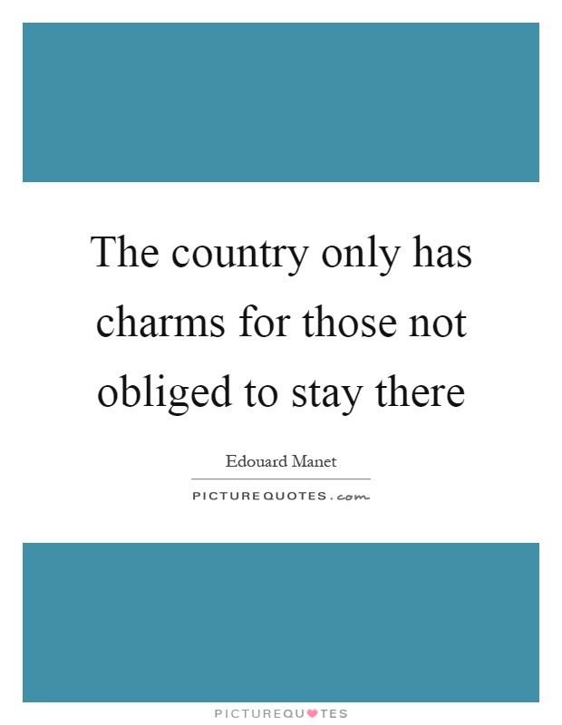 The country only has charms for those not obliged to stay there Picture Quote #1