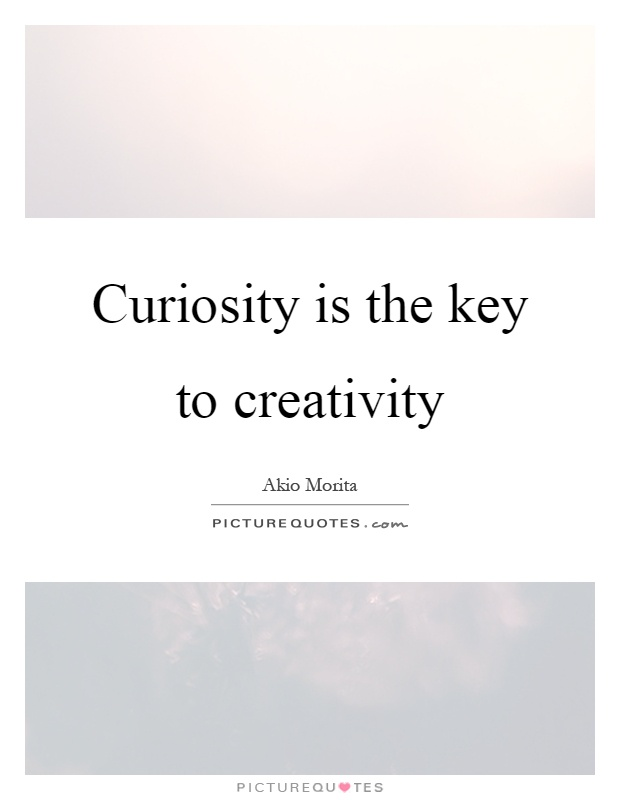 Curiosity is the key to creativity Picture Quote #1