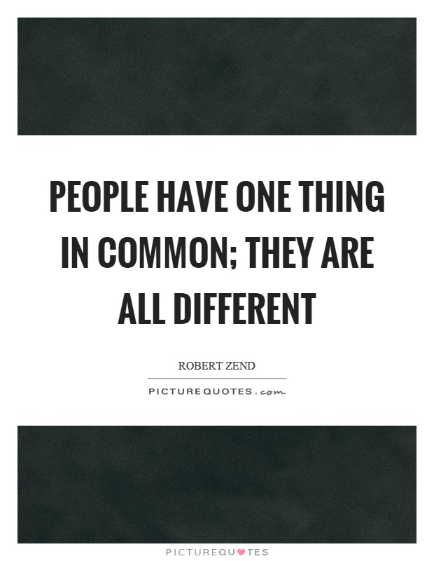 People have one thing in common; they are all different Picture Quote #1