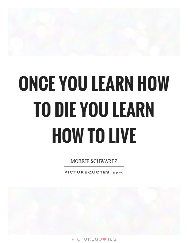 Once you learn how to die you learn how to live Picture Quote #1