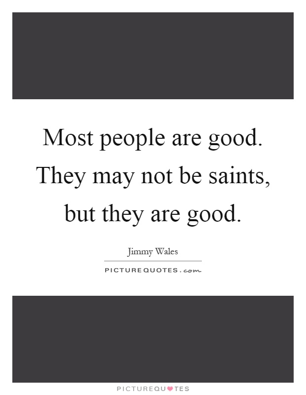 Most people are good. They may not be saints, but they are good Picture Quote #1