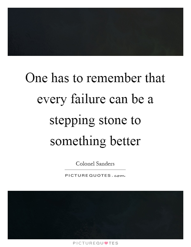 One has to remember that every failure can be a stepping stone to something better Picture Quote #1