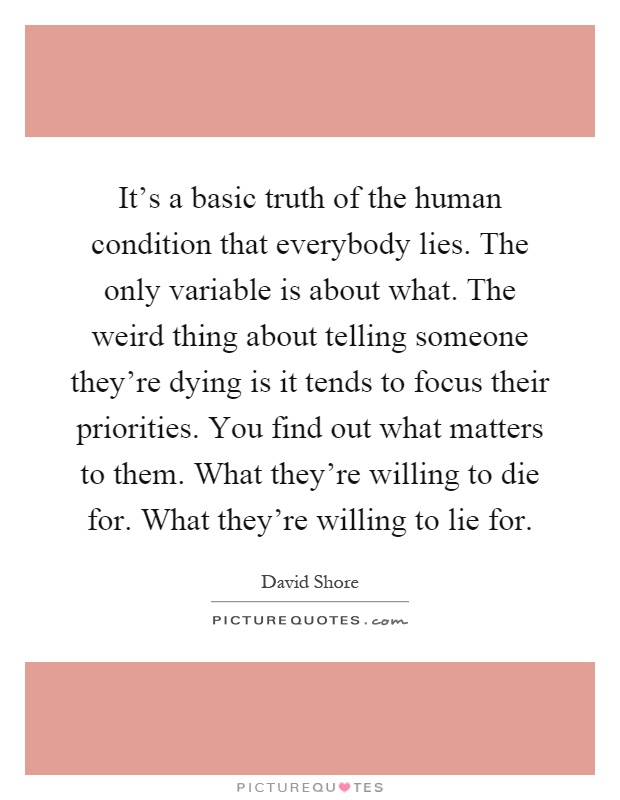 It's a basic truth of the human condition that everybody ...