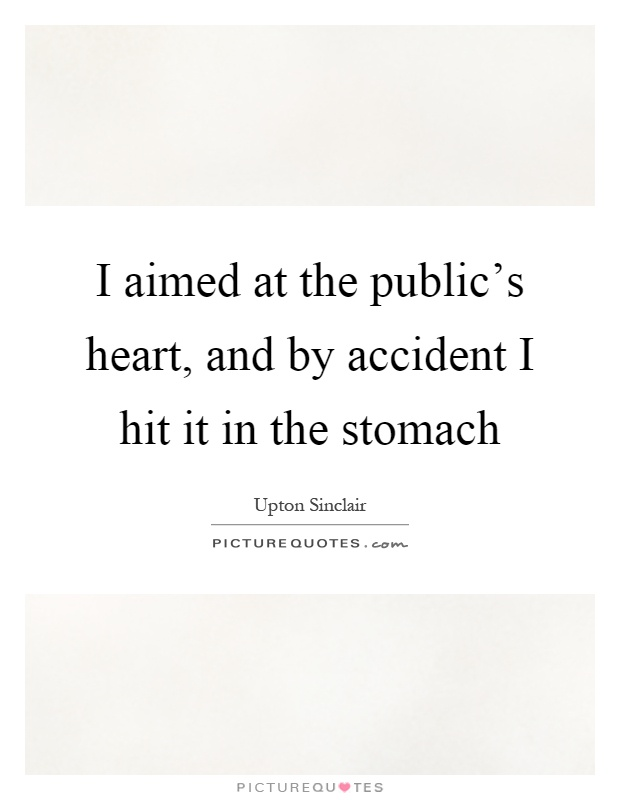 I aimed at the public's heart, and by accident I hit it in the stomach Picture Quote #1