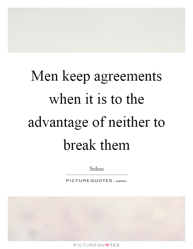 Men keep agreements when it is to the advantage of neither to break them Picture Quote #1
