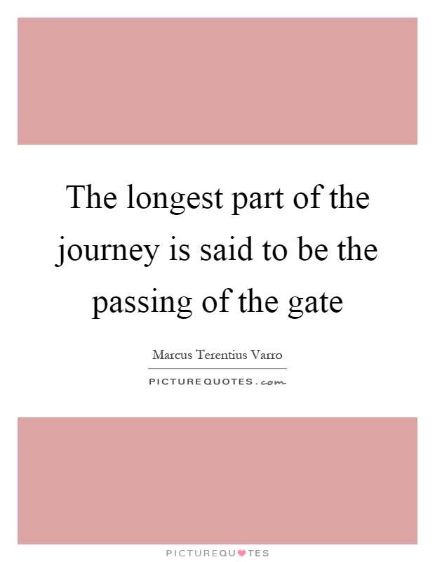 The longest part of the journey is said to be the passing of the gate Picture Quote #1