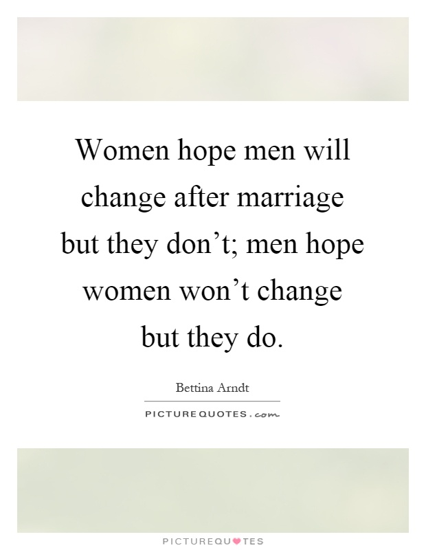 Women Hope Men Will Change After Marriage But They Dont Wont Do