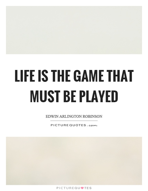 Life is the game that must be played Picture Quote #1