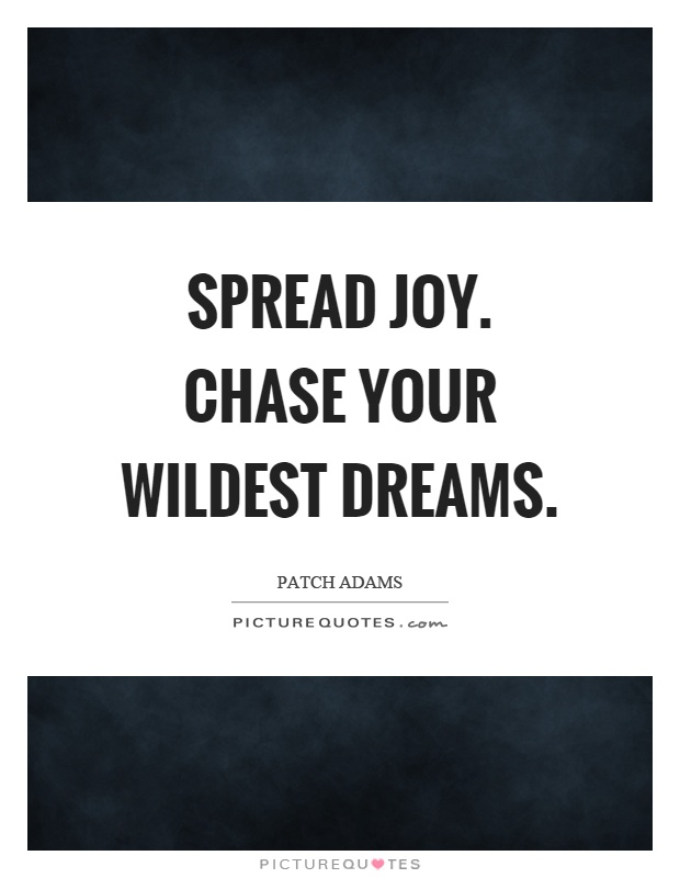 Spread joy. Chase your wildest dreams Picture Quote #1