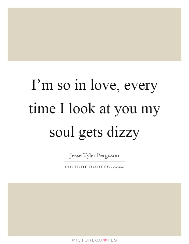 I'm So In Love, Every Time I Look At You My Soul Gets