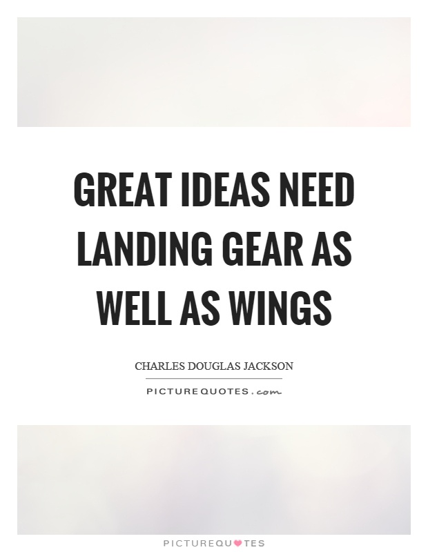Great ideas need landing gear as well as wings Picture Quote #1