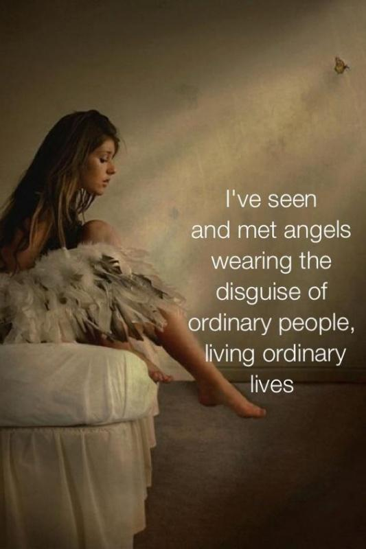 I've seen and met angels wearing the disguise of ordinary people living ordinary lives Picture Quote #2