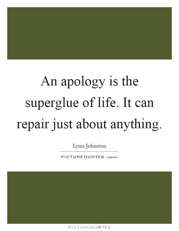 An apology is the superglue of life. It can repair just about anything Picture Quote #1
