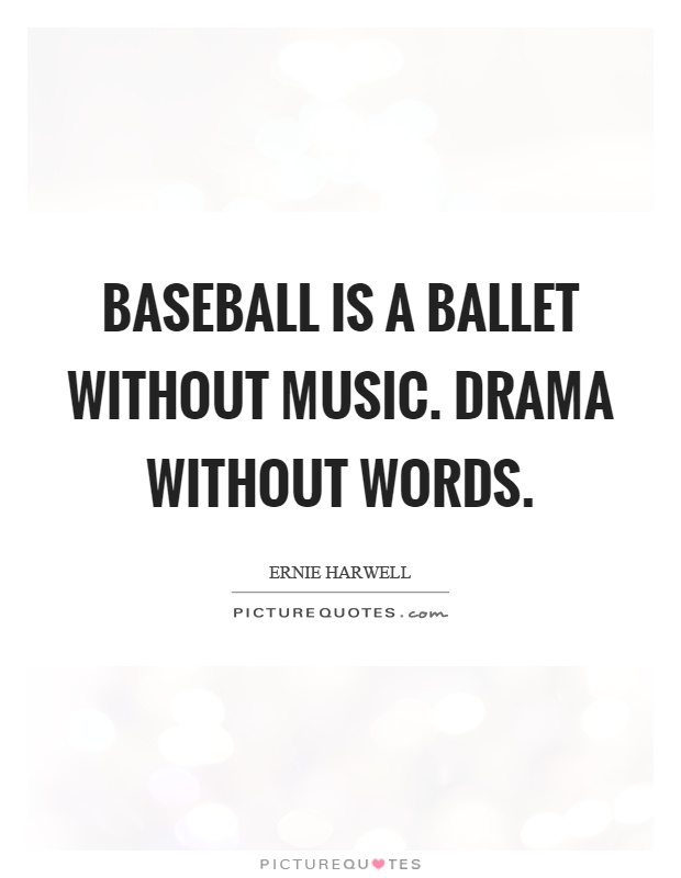 Baseball is a ballet without music. Drama without words Picture Quote #1