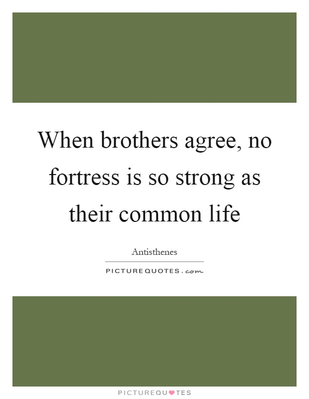 When brothers agree, no fortress is so strong as their common life Picture Quote #1