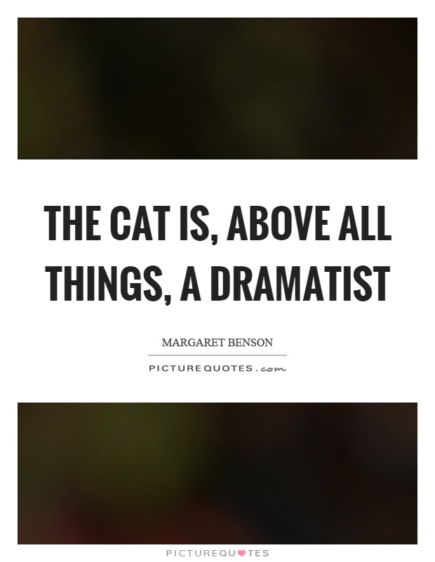 The cat is, above all things, a dramatist Picture Quote #1