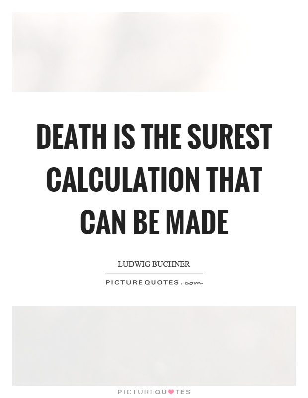 Death is the surest calculation that can be made Picture Quote #1