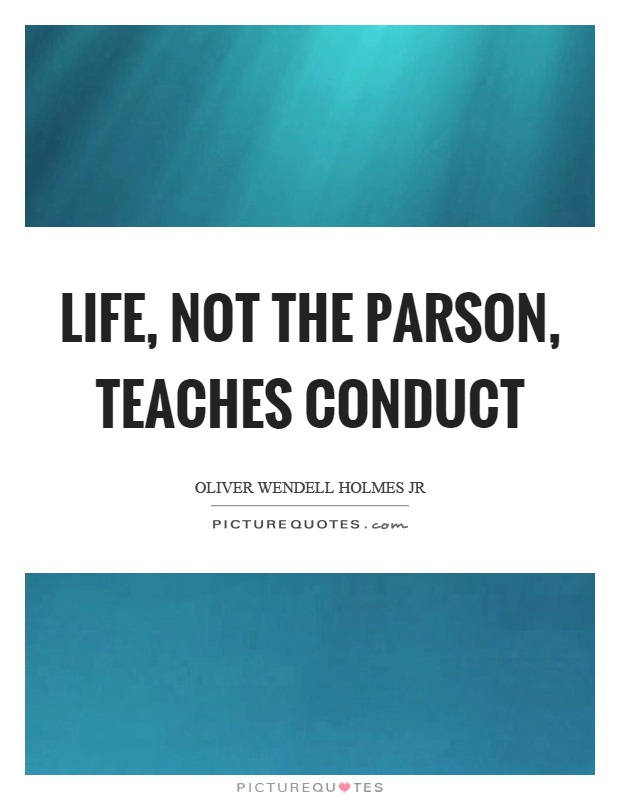 Life, not the parson, teaches conduct Picture Quote #1
