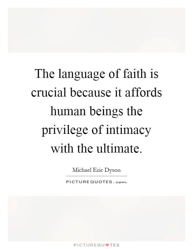 The language of faith is crucial because it affords human beings the privilege of intimacy with the ultimate Picture Quote #1