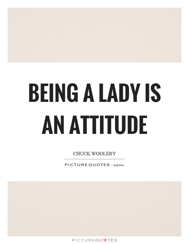 Being a lady is an attitude Picture Quote #1