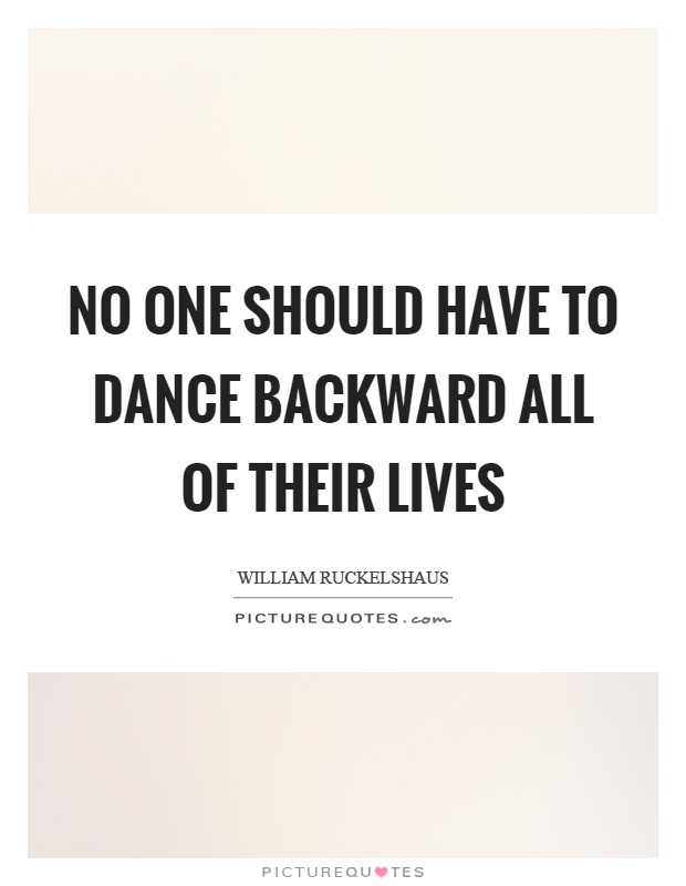 No one should have to dance backward all of their lives Picture Quote #1